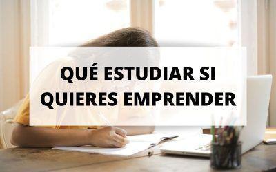 Descubre qué estudiar si estás pensando en emprender